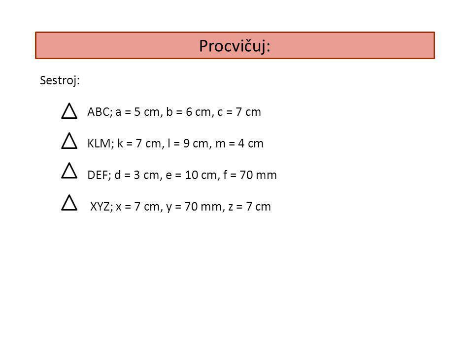 Procvičuj: Sestroj: ABC; a = 5 cm, b = 6 cm, c = 7 cm