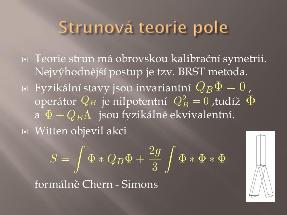 Strunová teorie pole Teorie strun má obrovskou kalibrační symetrii. Nejvýhodnější postup je tzv. BRST metoda.