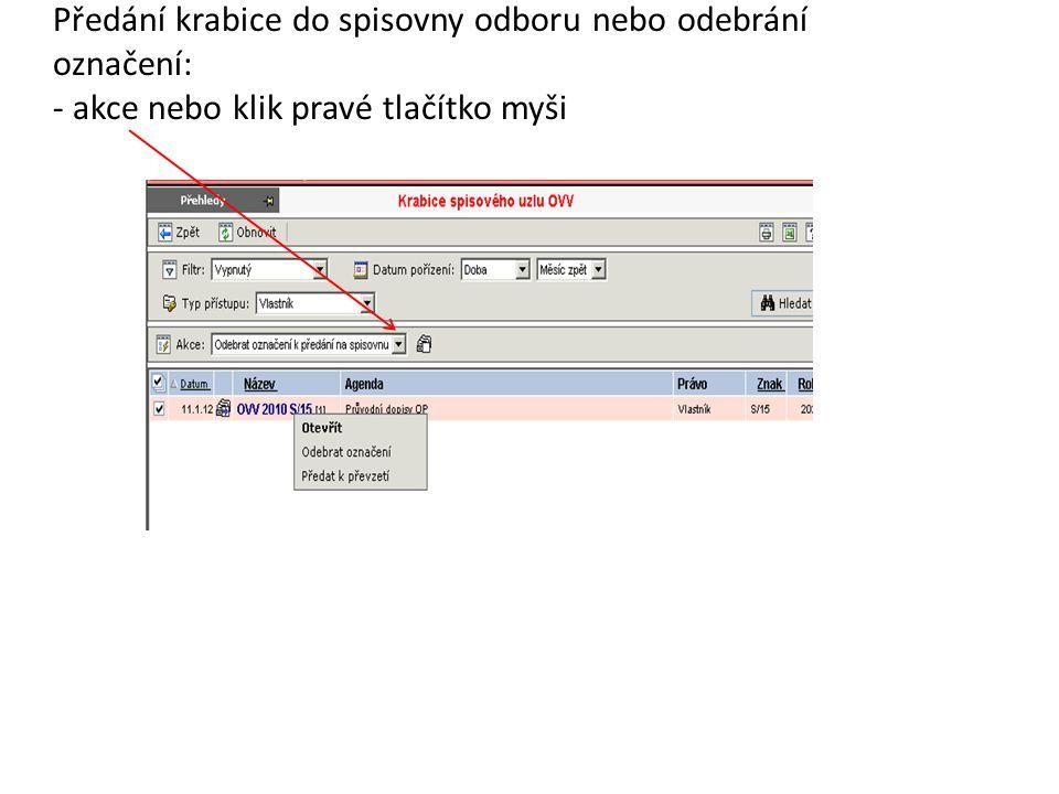 Předání krabice do spisovny odboru nebo odebrání označení: - akce nebo klik pravé tlačítko myši