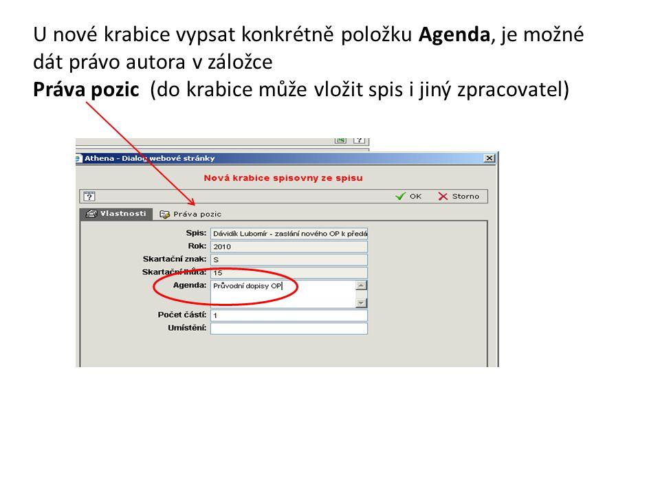 U nové krabice vypsat konkrétně položku Agenda, je možné dát právo autora v záložce Práva pozic (do krabice může vložit spis i jiný zpracovatel)