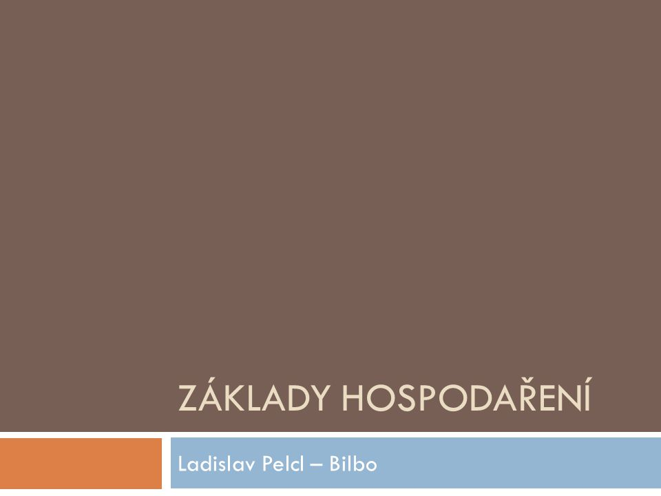 Základy hospodaření Ladislav Pelcl – Bilbo