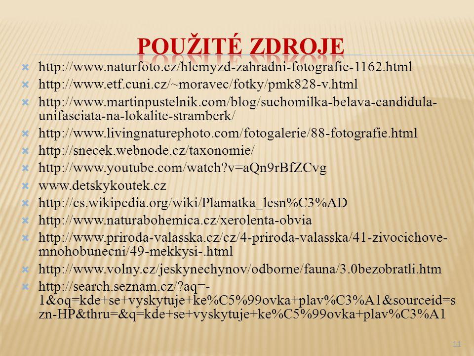 Použité zdroje http://www.naturfoto.cz/hlemyzd-zahradni-fotografie-1162.html. http://www.etf.cuni.cz/~moravec/fotky/pmk828-v.html.
