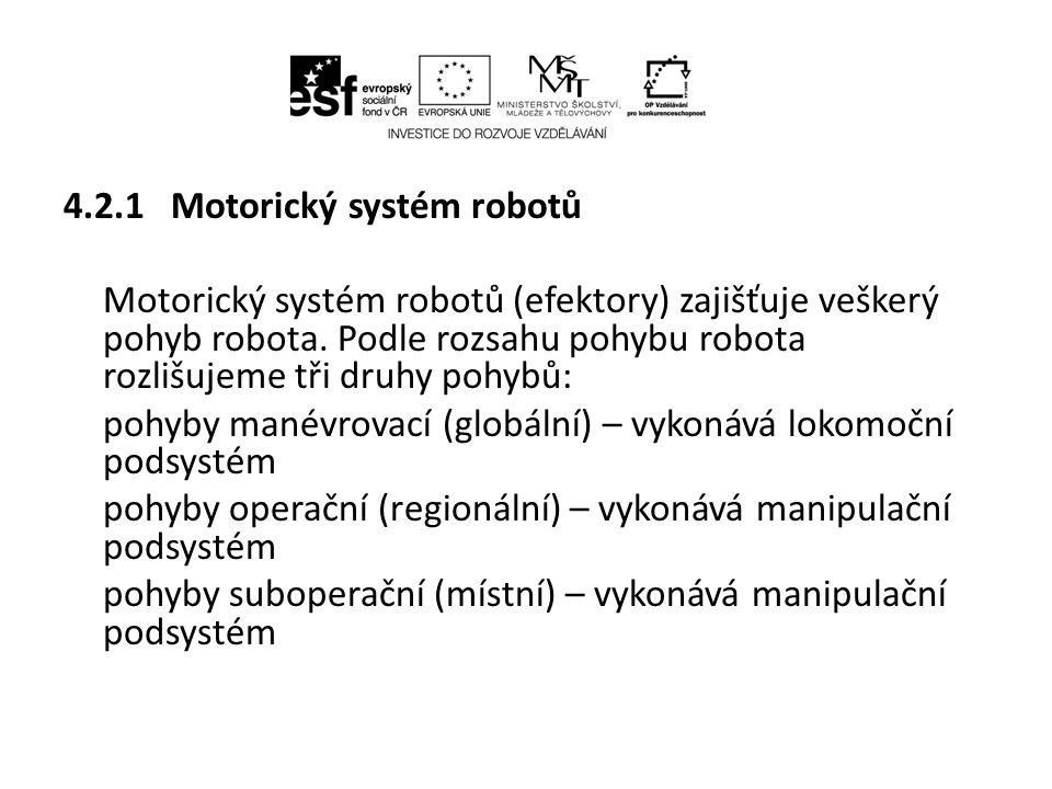 4.2.1 Motorický systém robotů Motorický systém robotů (efektory) zajišťuje veškerý pohyb robota.