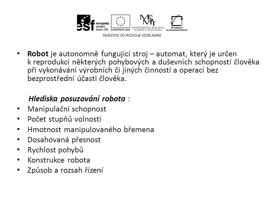 Robot je autonomně fungující stroj – automat, který je určen k reprodukci některých pohybových a duševních schopností člověka při vykonávání výrobních či jiných činností a operací bez bezprostřední účasti člověka.