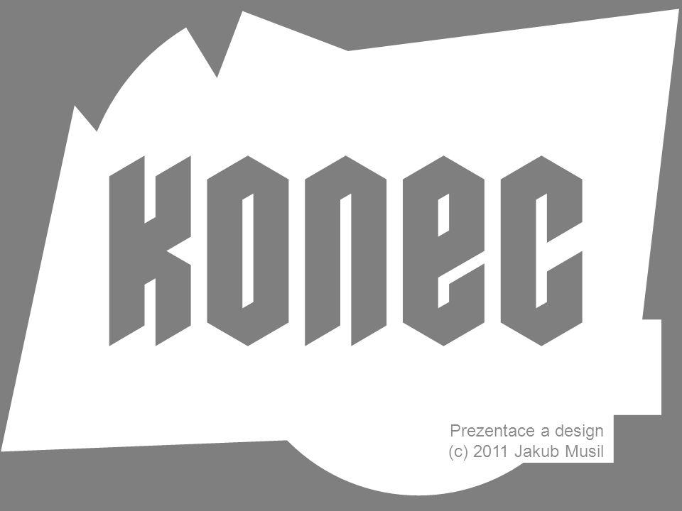 Prezentace a design (c) 2011 Jakub Musil Děkuji za pozornost.