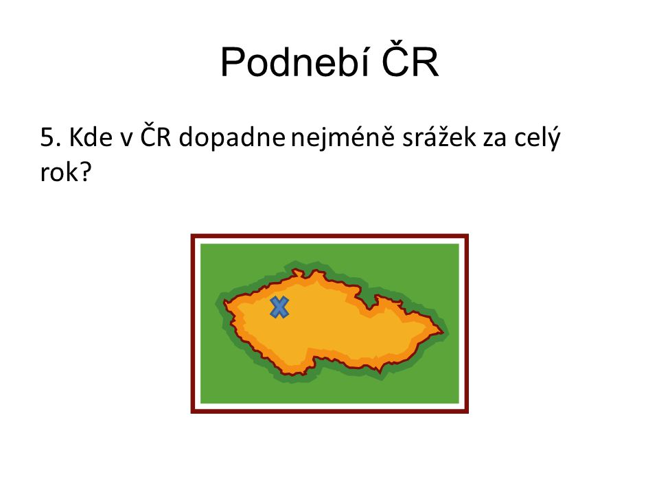 Podnebí ČR 5. Kde v ČR dopadne nejméně srážek za celý rok Poznámky: