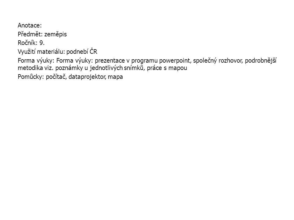 Anotace: Předmět: zeměpis. Ročník: 9. Využití materiálu: podnebí ČR.