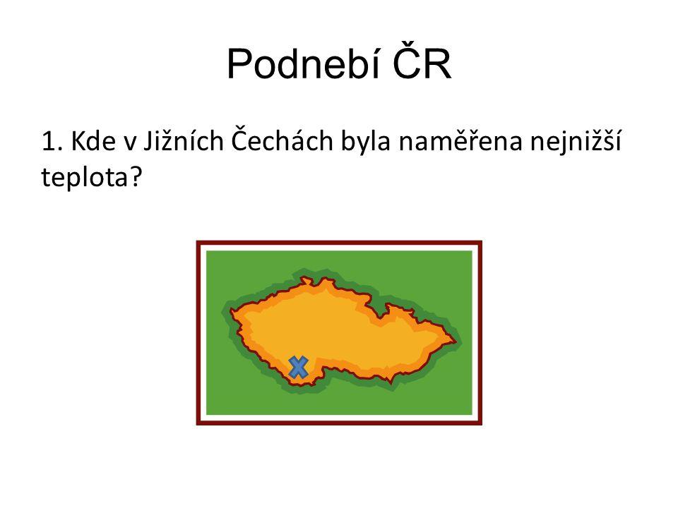 Podnebí ČR 1. Kde v Jižních Čechách byla naměřena nejnižší teplota