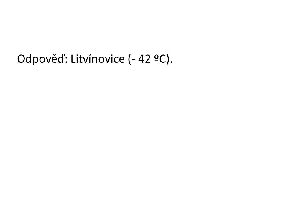 Odpověď: Litvínovice (- 42 ºC).