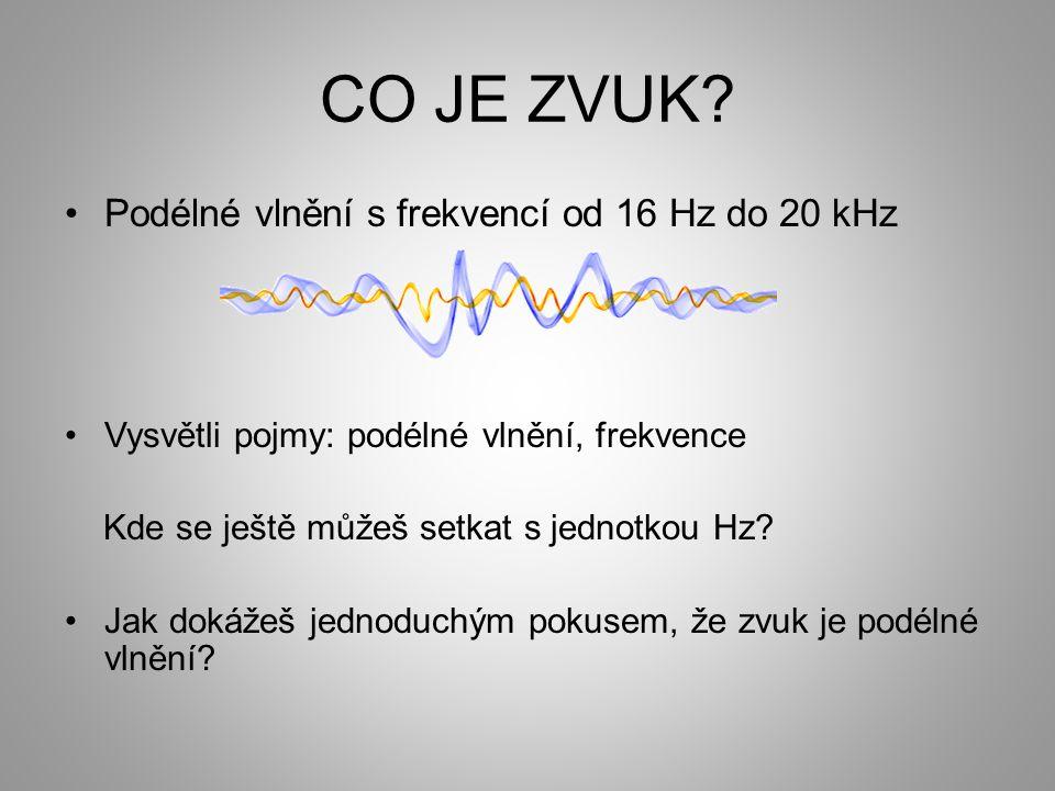 CO JE ZVUK Podélné vlnění s frekvencí od 16 Hz do 20 kHz