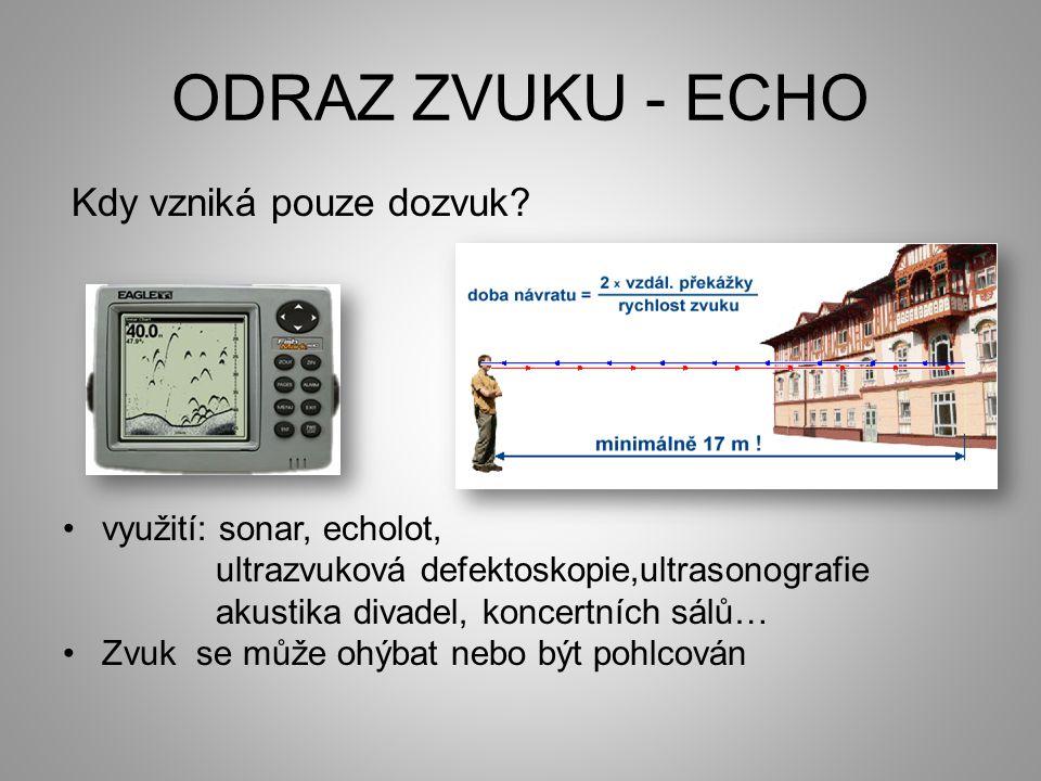 ODRAZ ZVUKU - ECHO Kdy vzniká pouze dozvuk využití: sonar, echolot,
