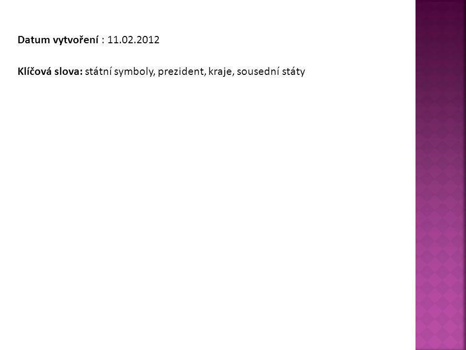 Datum vytvoření : 11.02.2012 Klíčová slova: státní symboly, prezident, kraje, sousední státy