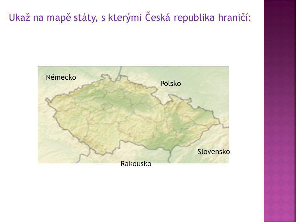 Ukaž na mapě státy, s kterými Česká republika hraničí: