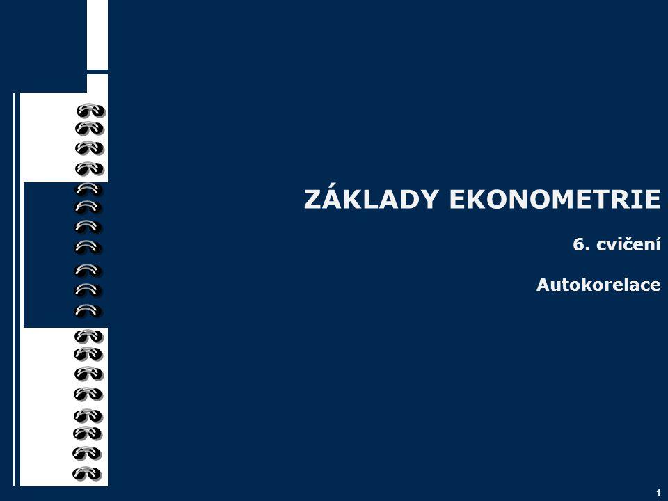 ZÁKLADY EKONOMETRIE 6. cvičení Autokorelace