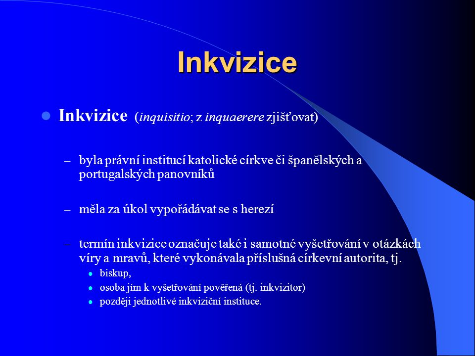 Inkvizice Inkvizice (inquisitio; z inquaerere zjišťovat)