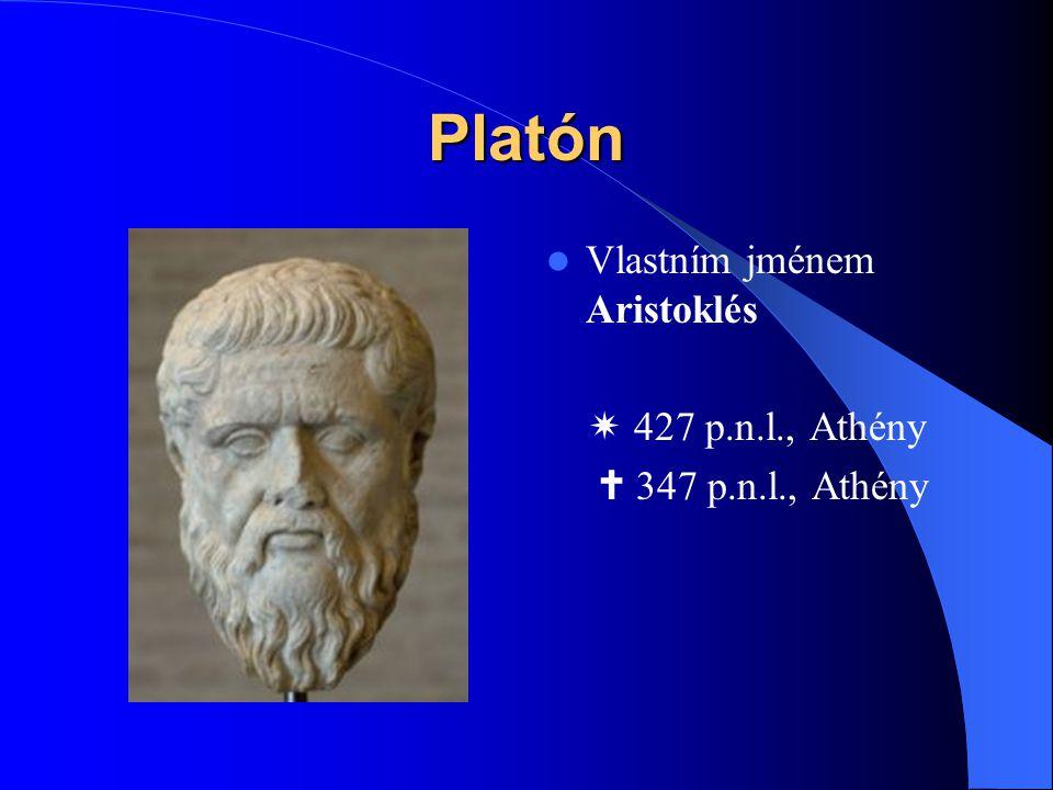 Platón Vlastním jménem Aristoklés  427 p.n.l., Athény