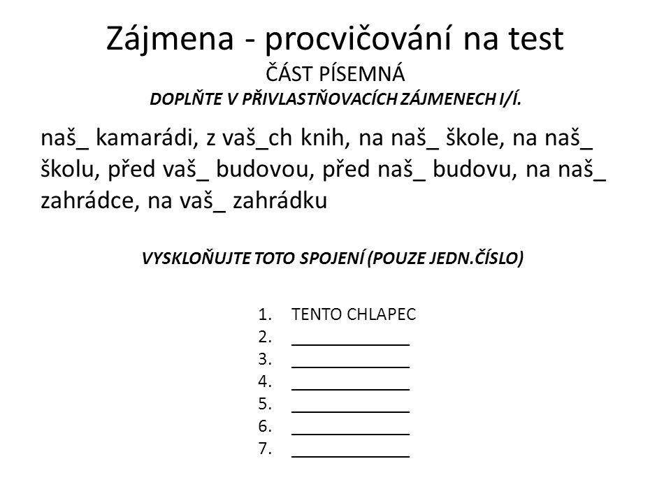 Zájmena - procvičování na test ČÁST PÍSEMNÁ DOPLŇTE V PŘIVLASTŇOVACÍCH ZÁJMENECH I/Í.