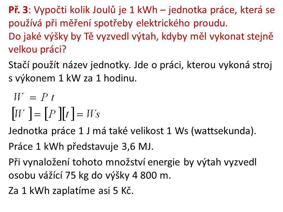 Př. 3: Vypočti kolik Joulů je 1 kWh – jednotka práce, která se používá při měření spotřeby elektrického proudu. Do jaké výšky by Tě vyzvedl výtah, kdyby měl vykonat stejně