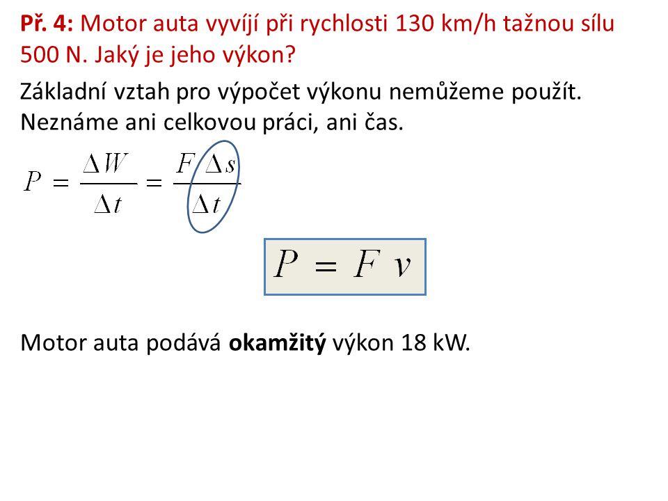 Př. 4: Motor auta vyvíjí při rychlosti 130 km/h tažnou sílu 500 N