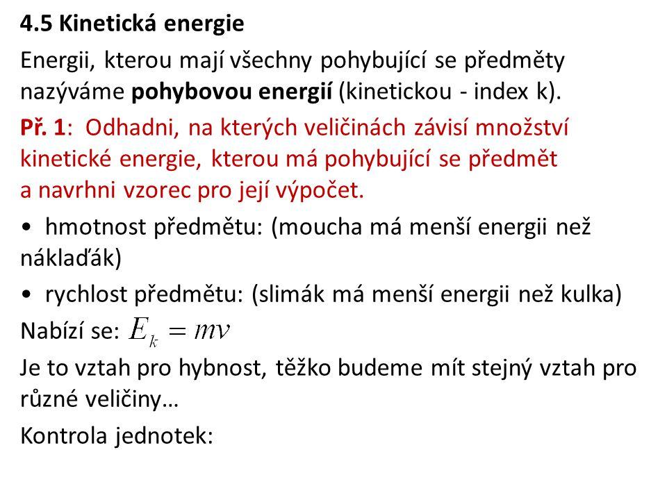4.5 Kinetická energie Energii, kterou mají všechny pohybující se předměty nazýváme pohybovou energií (kinetickou - index k).