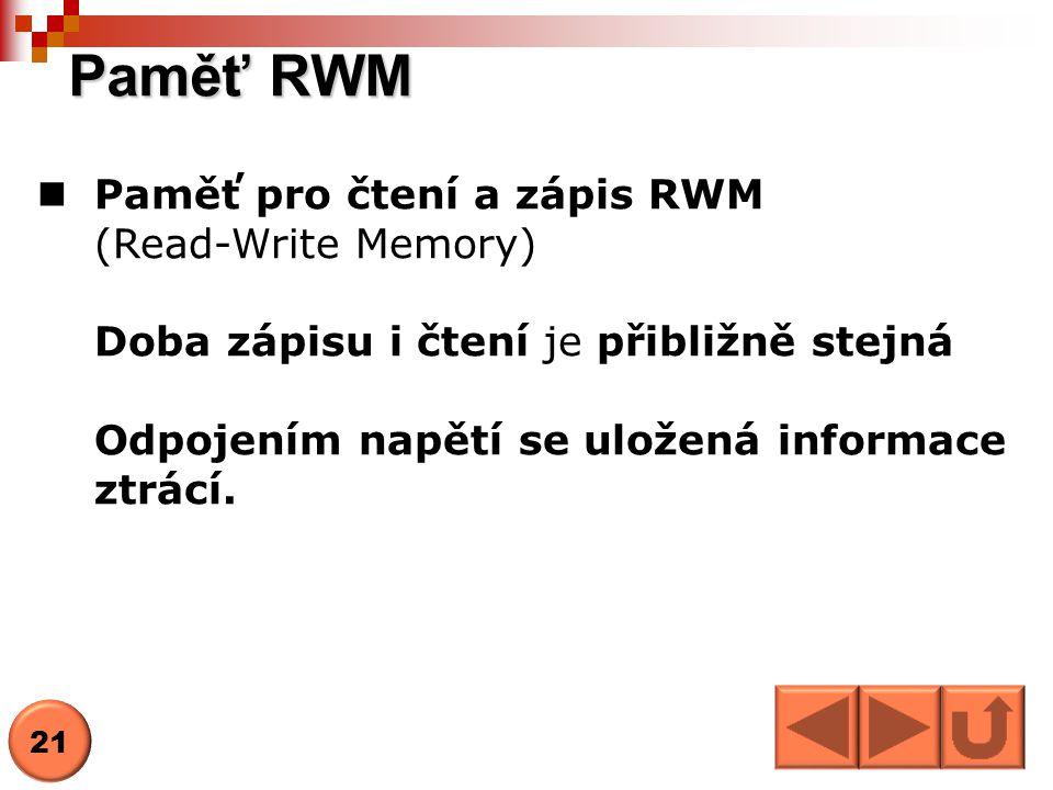 Paměť RWM Paměť pro čtení a zápis RWM (Read-Write Memory)