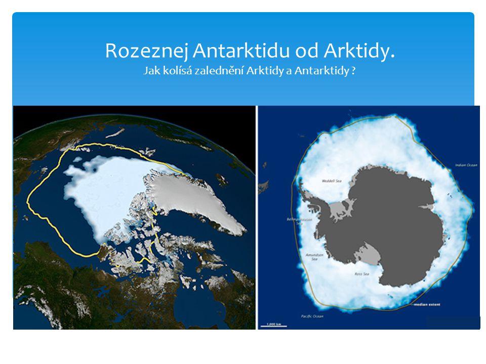 Rozeznej Antarktidu od Arktidy.