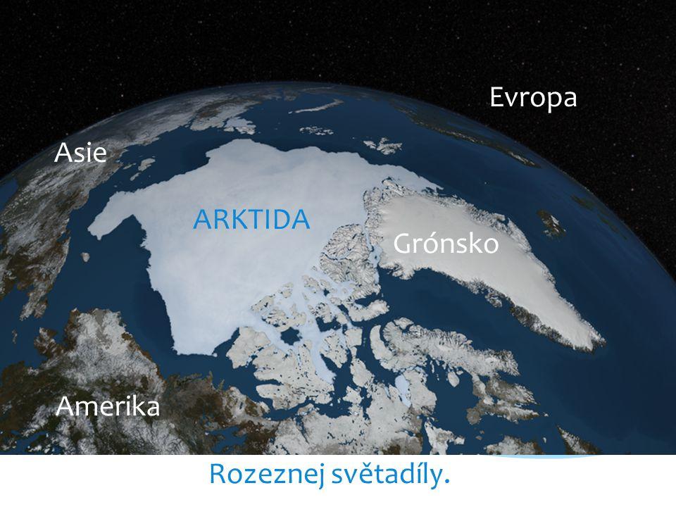 Evropa Asie ARKTIDA Grónsko Amerika Rozeznej světadíly.