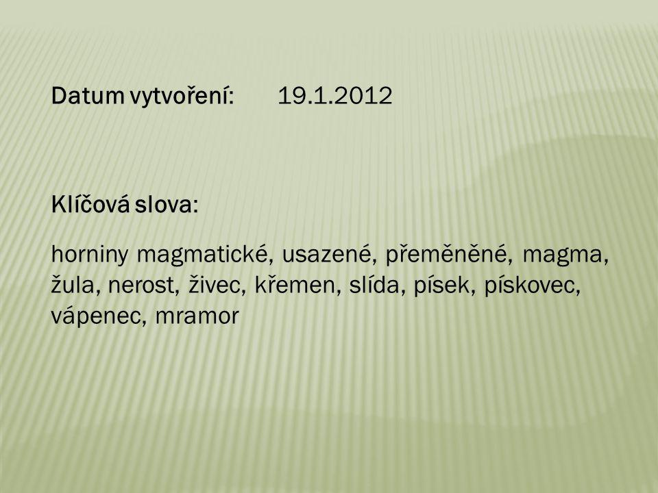 Datum vytvoření: 19.1.2012 Klíčová slova: horniny magmatické, usazené, přeměněné, magma, žula, nerost, živec, křemen, slída, písek, pískovec,
