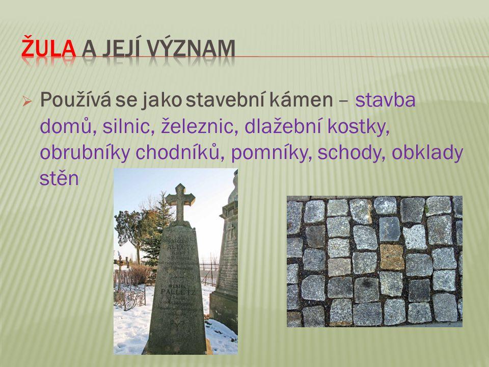 Žula a její význam Používá se jako stavební kámen – stavba domů, silnic, železnic, dlažební kostky, obrubníky chodníků, pomníky, schody, obklady stěn.
