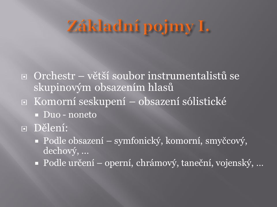 Základní pojmy I. Orchestr – větší soubor instrumentalistů se skupinovým obsazením hlasů. Komorní seskupení – obsazení sólistické.