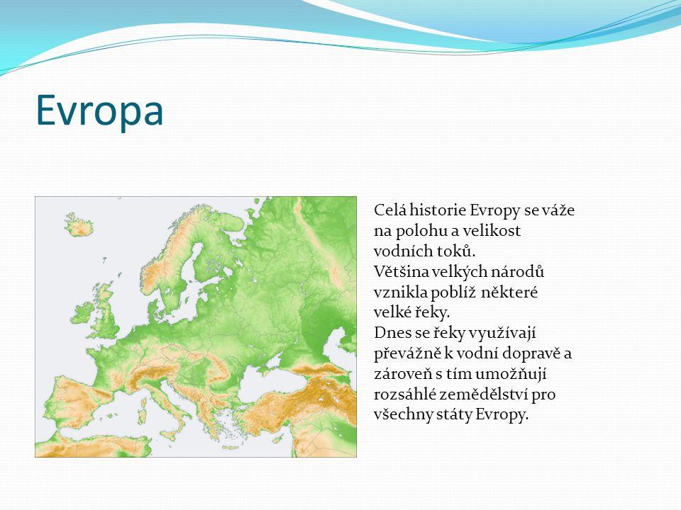 Evropa Celá historie Evropy se váže na polohu a velikost vodních toků.