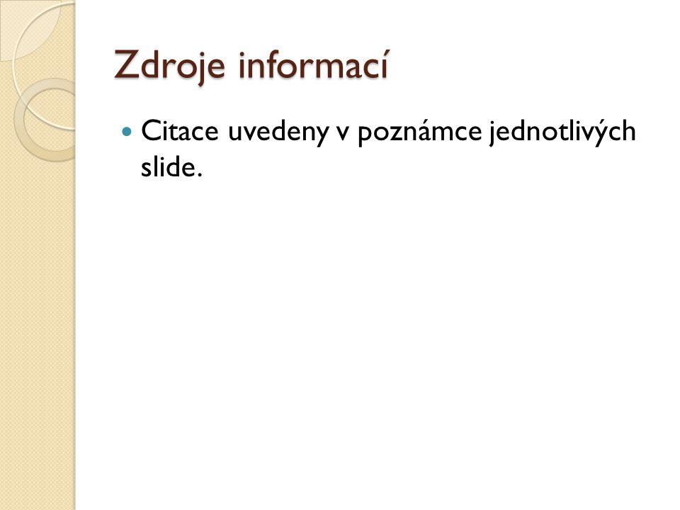 Zdroje informací Citace uvedeny v poznámce jednotlivých slide.