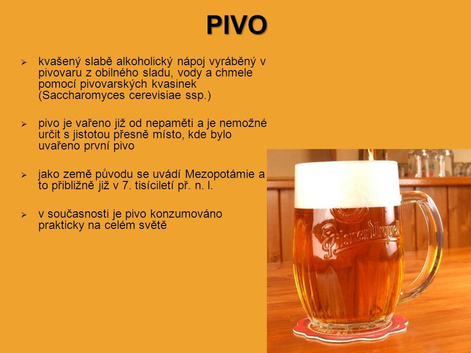 PIVO kvašený slabě alkoholický nápoj vyráběný v pivovaru z obilného sladu, vody a chmele pomocí pivovarských kvasinek (Saccharomyces cerevisiae ssp.)