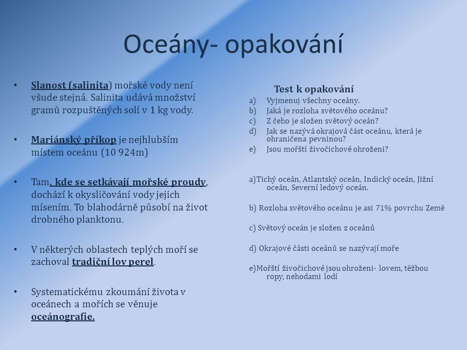 Oceány- opakování Test k opakování. Vyjmenuj všechny oceány. Jaká je rozloha světového oceánu Z čeho je složen světový oceán