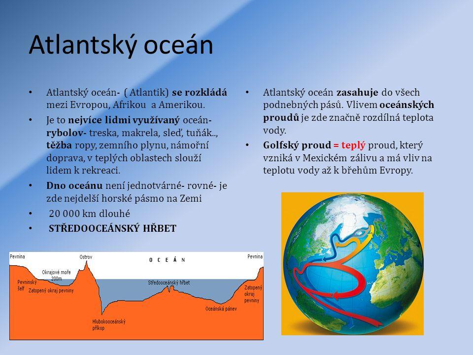 Atlantský oceán Atlantský oceán- ( Atlantik) se rozkládá mezi Evropou, Afrikou a Amerikou.