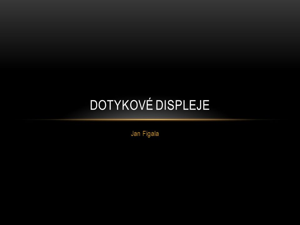 Dotykové displeje Jan Figala