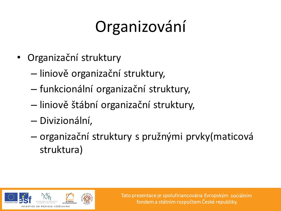 Organizování Organizační struktury liniově organizační struktury,