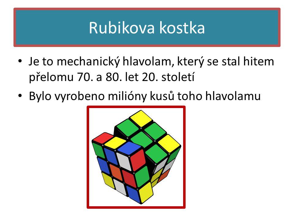 Rubikova kostka Je to mechanický hlavolam, který se stal hitem přelomu 70.