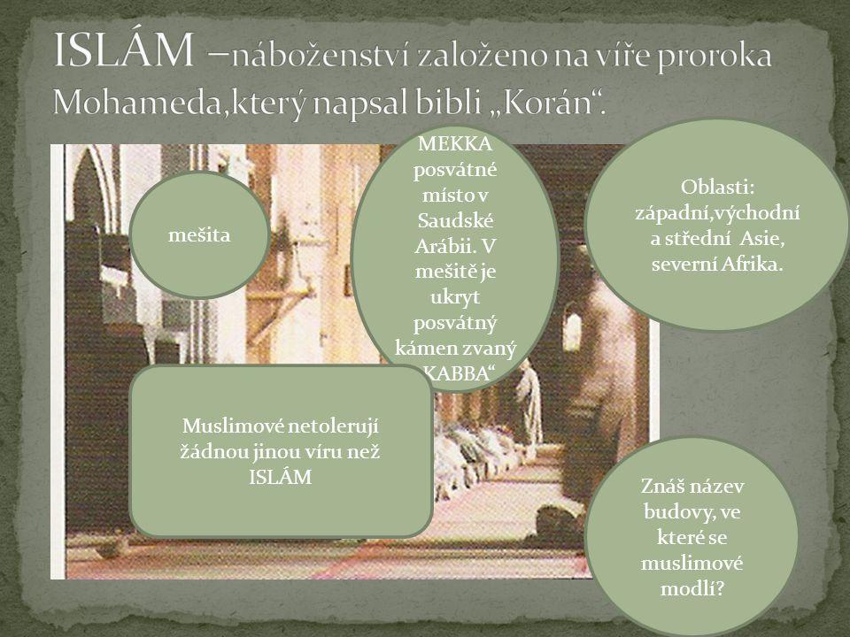 """ISLÁM –náboženství založeno na víře proroka Mohameda,který napsal bibli """"Korán ."""