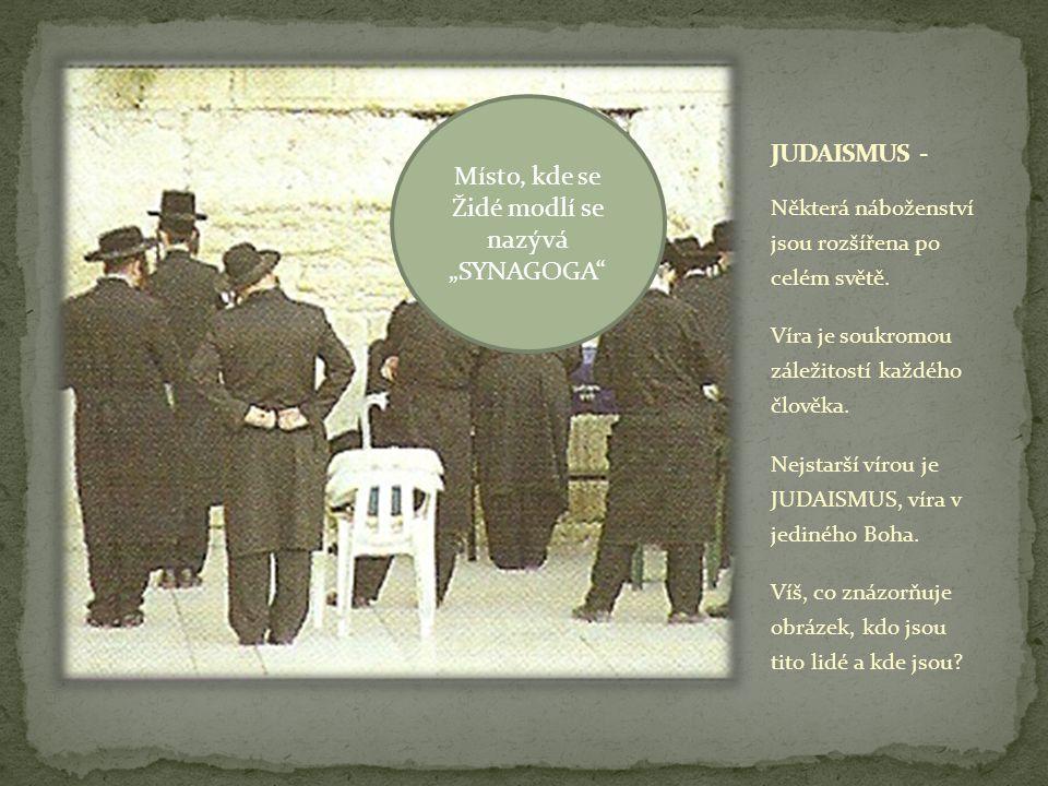 """Místo, kde se Židé modlí se nazývá """"SYNAGOGA"""