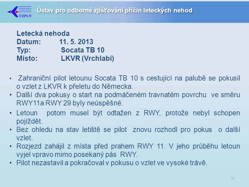 Letoun potom musel být odtažen z RWY, protože nebyl schopen pojíždět.