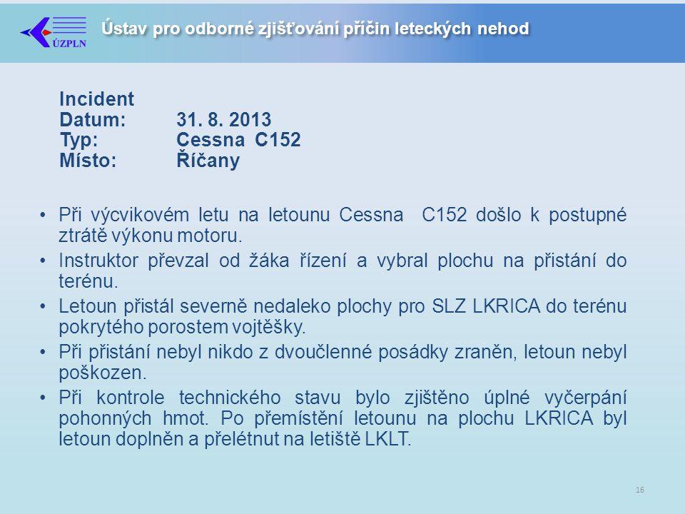 Incident Datum: 31. 8. 2013 Typ: Cessna C152 Místo: Říčany
