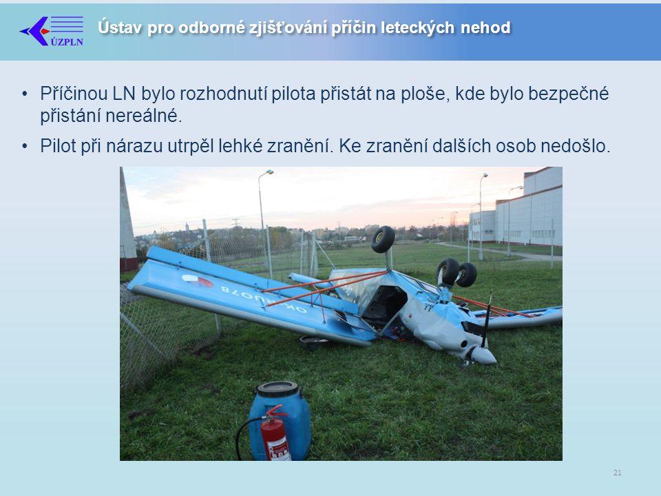 Příčinou LN bylo rozhodnutí pilota přistát na ploše, kde bylo bezpečné přistání nereálné.