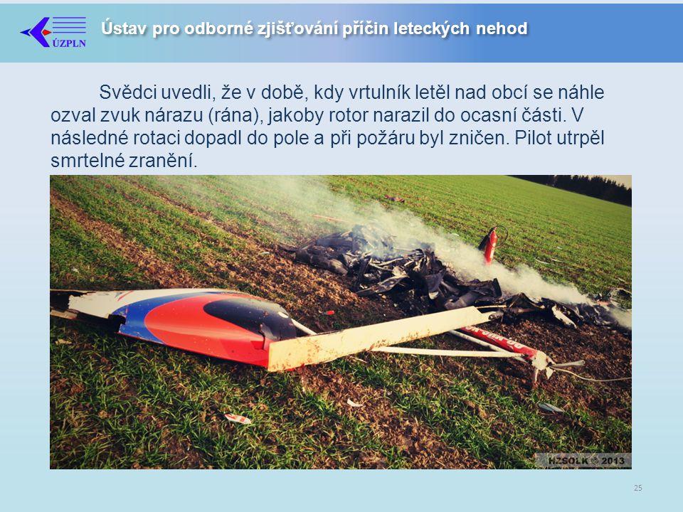 Svědci uvedli, že v době, kdy vrtulník letěl nad obcí se náhle ozval zvuk nárazu (rána), jakoby rotor narazil do ocasní části.