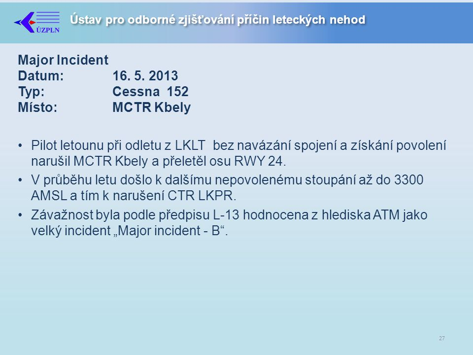 Major Incident Datum: 16. 5. 2013 Typ: Cessna 152 Místo: MCTR Kbely