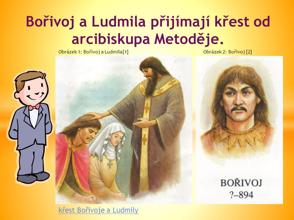 Bořivoj a Ludmila přijímají křest od arcibiskupa Metoděje.