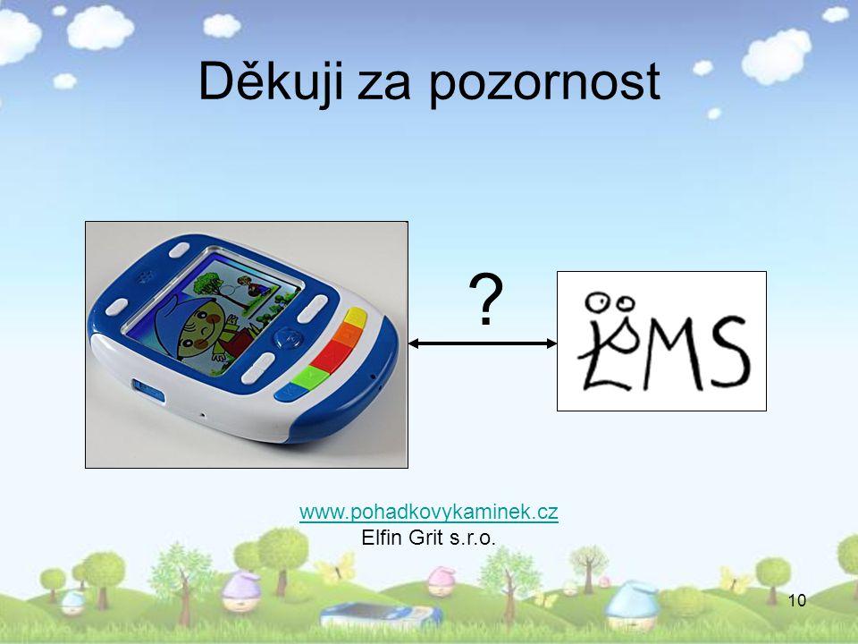 Děkuji za pozornost www.pohadkovykaminek.cz Elfin Grit s.r.o.