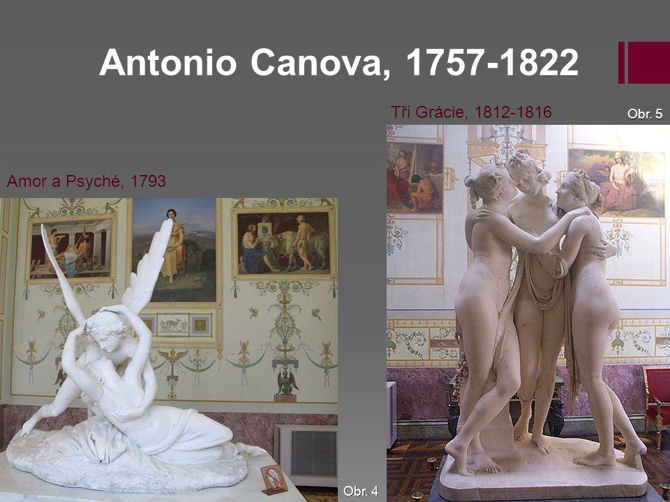 Antonio Canova, 1757-1822 Tři Grácie, 1812-1816 Amor a Psyché, 1793