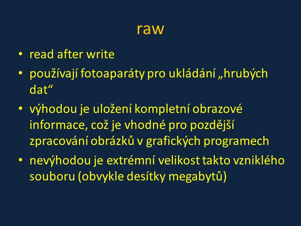 """raw read after write používají fotoaparáty pro ukládání """"hrubých dat"""