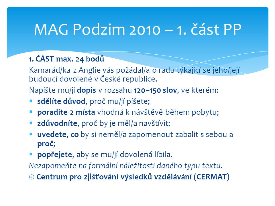 MAG Podzim 2010 – 1. část PP 1. ČÁST max. 24 bodů